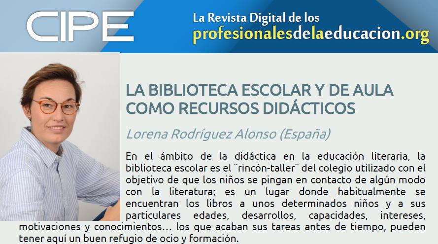 LA BIBLIOTECA ESCOLAR Y DE AULA COMO RECURSOS DIDÁCTICOS Lorena Rodríguez Alonso (España)